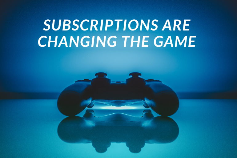 Subscriptions are changing the dynamics of the gaming industry