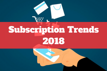 Top Five Subscription Business Trends for 2018