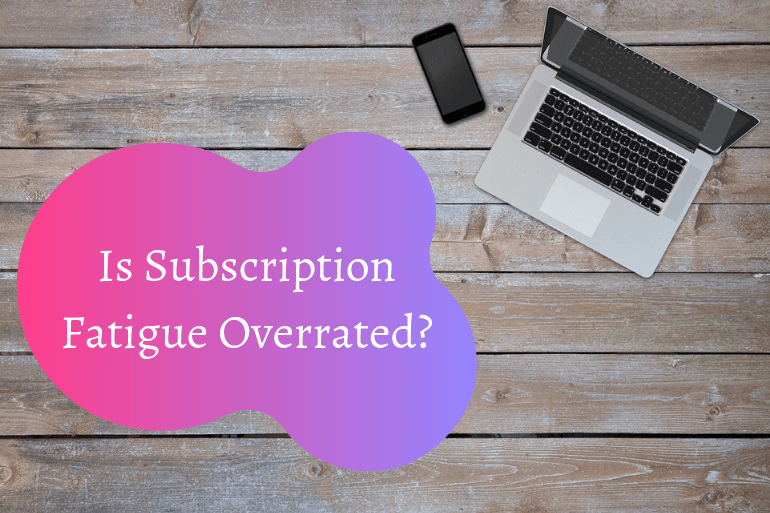 Is Subscription Fatigue overrated?