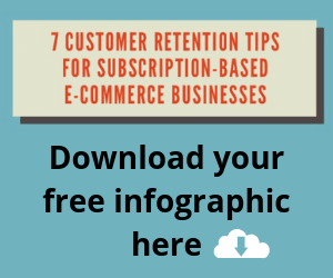 7 Customer Retention Tips for Subscription Based e-Commerce Businesses