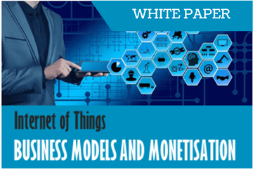 Internet of Things: Business Models and Monetisation
