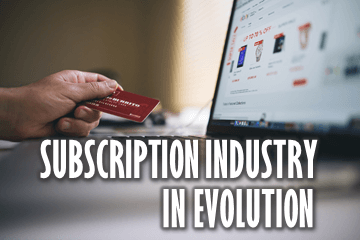 Subscription Industry in Evolution: Key Challenges and Solutions